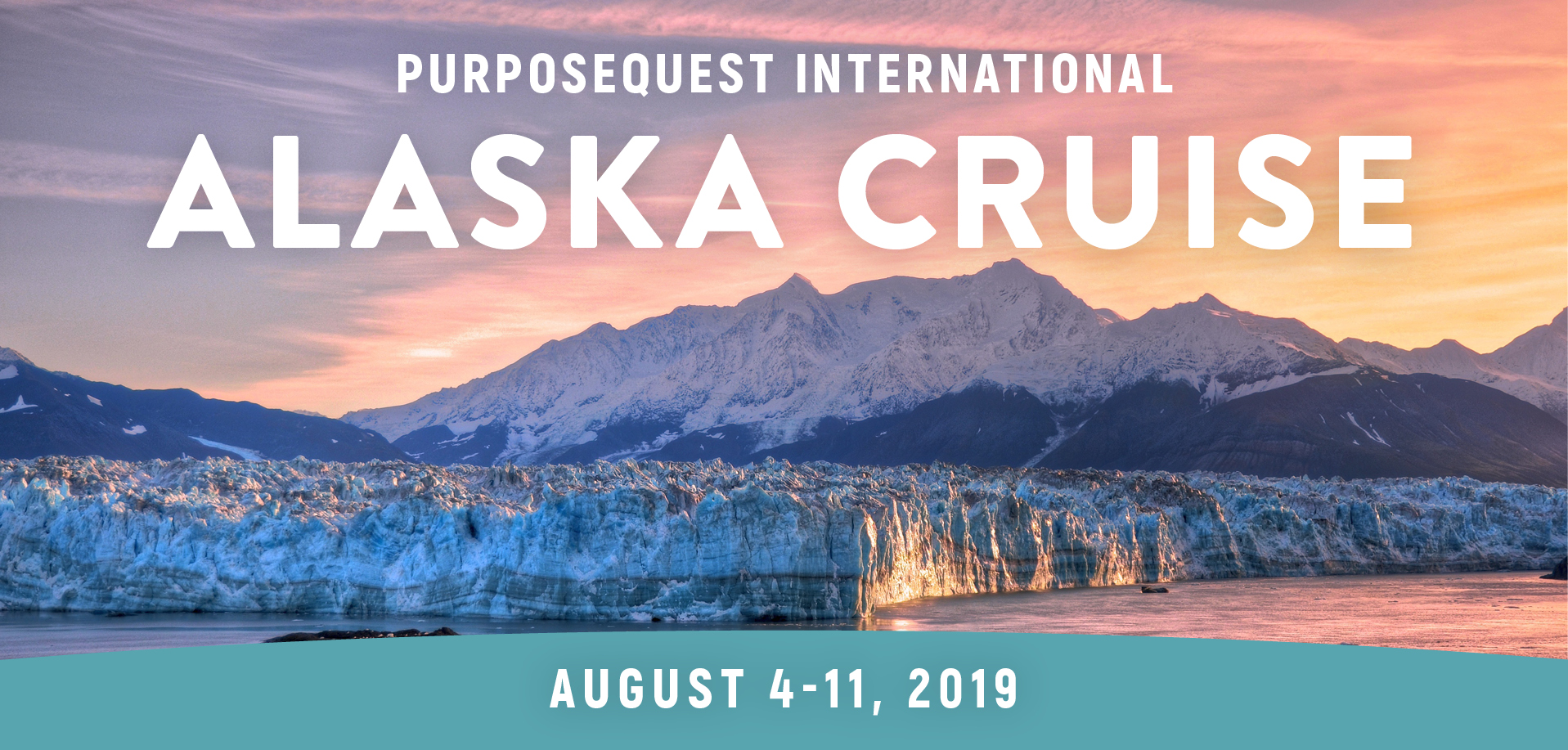 Take a Christian Cruise with PurposeQuest International - Christian Cruise to Alaska - August 4-11, 2019