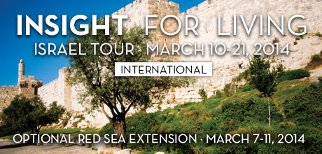 Take a Christian TourWX with Insight For Living - Christian Tour to Israel - March 10-21, 2014