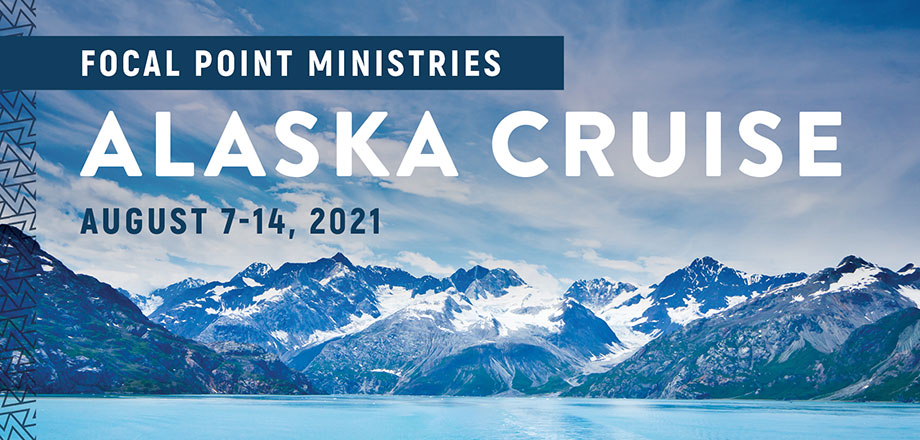 Take a Christian Cruise with Focal Point Ministries 2021 Alaska Cruise - Christian Cruise to Alaska - August 7-14, 2020