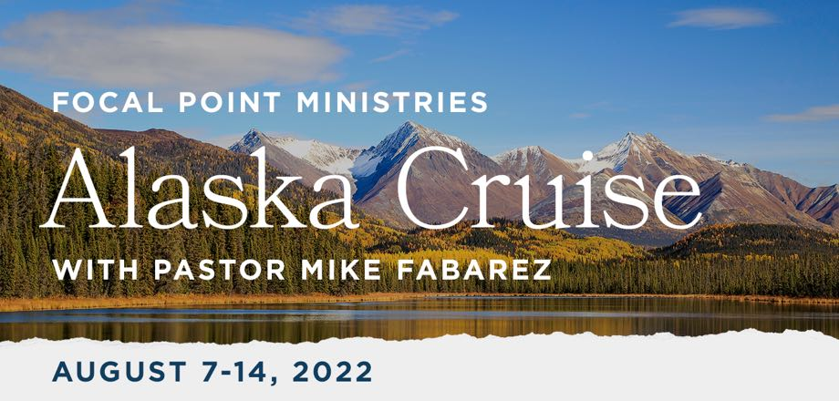 Take a Christian Cruise with Focal Point Ministries 2022 Alaska Cruise - Christian Cruise to Alaska - August 7-14, 2022