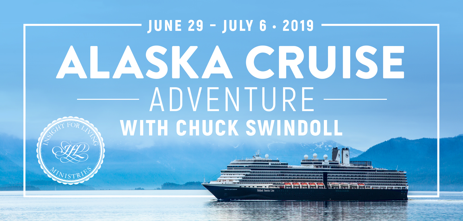 Take a Christian Cruise with Insight For Living - Christian Cruise to Alaska - June 29 - July 6, 2019
