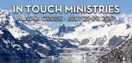 Take a Christian Cruise with In Touch Ministries with Dr. Charles Stanley- Christian Cruise to Alaska - July 22 - 29, 2017