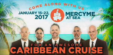 Take a Christian Cruise with MercyMe - Christian Cruise to the Caribbean - January 15-22, 2017
