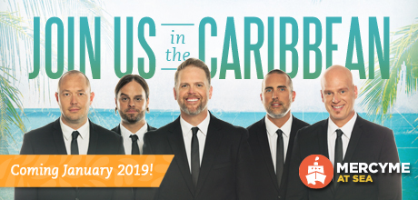 Take a Christian Cruise with MercyMe At Sea - Christian Cruise to the Caribbean - January 2019