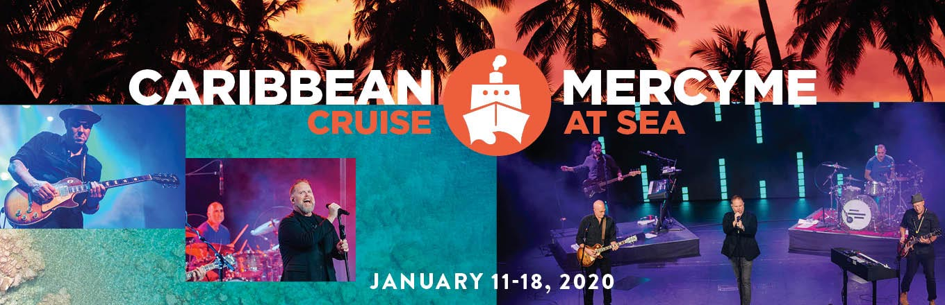 Take a Christian Cruise with MercyMe At Sea - Christian Cruise to the Caribbean - January 11–18, 2020