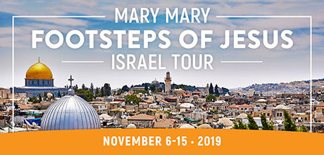 Take a Christian TourWOX with Mary Mary Footsteps of Jesus Israel Tour - November 6-15, 2019