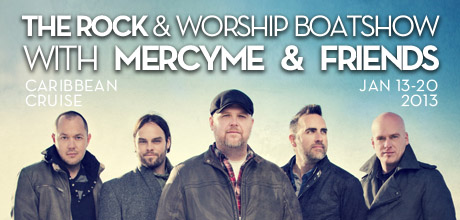 Take a Christian Cruise with The Rock & Worship Boatshow with MercyMe & Friends - Caribbean Cruise - January 13-20, 2013