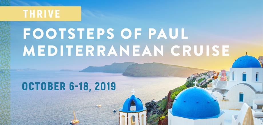 Take a Christian Cruise with THRIVE - Footsteps of Paul Mediterranean Cruise - October 6-18, 2019