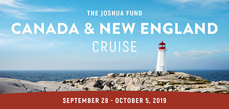 Take a Christian Cruise with The Joshua Fund - Canada/New England - June 25-July 2, 2019