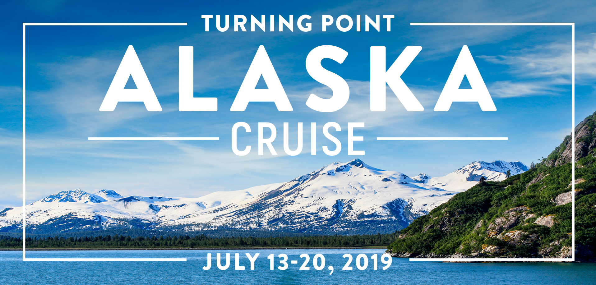 Take a Christian Cruise with Turning Point Ministries - Alaskan Cruise - July 13-20, 2019