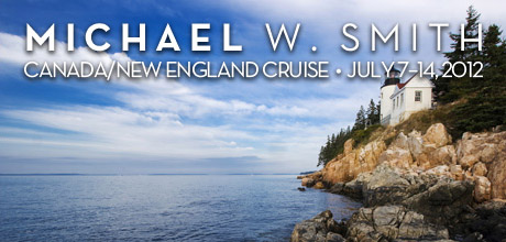 Take a Christian Cruise with Michael W. Smith & Friends - Canadian & New England Cruise - July 7–14, 2012